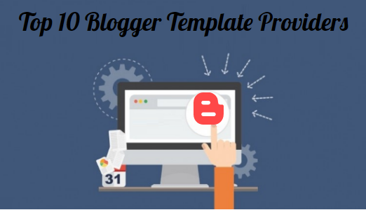 Top 10 Blogger Template Providers/Designers 2017
